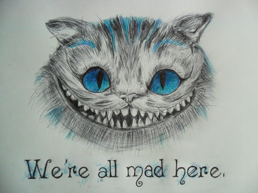 Drawn cheshire cat mad here We're We're on Mad Here