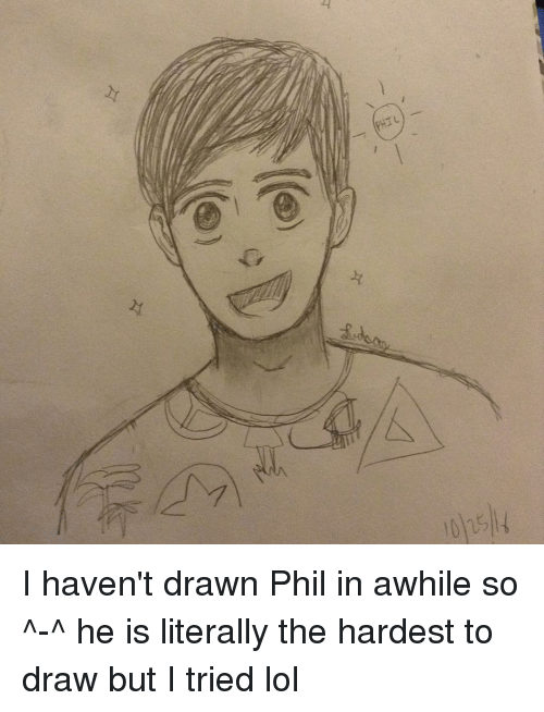 Drawn phill Phil in I Haven't ^