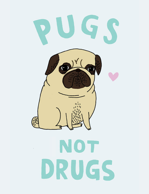 "Drawn pug rip Thought Drugs"" design Wouldn't ""Pugs"