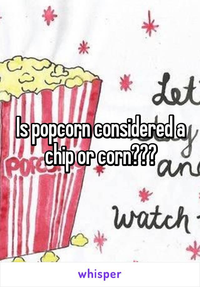 Popcorn clipart chip Popcorn Is a chip corn???