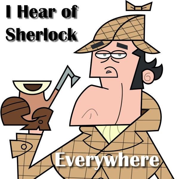 Sherlock Holmes clipart i think Everywhere I to Hear Sherlock